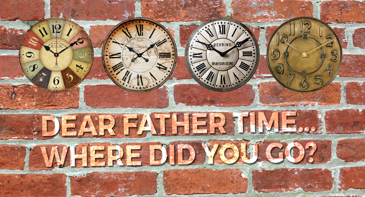 Dear Father Time… where did you go?