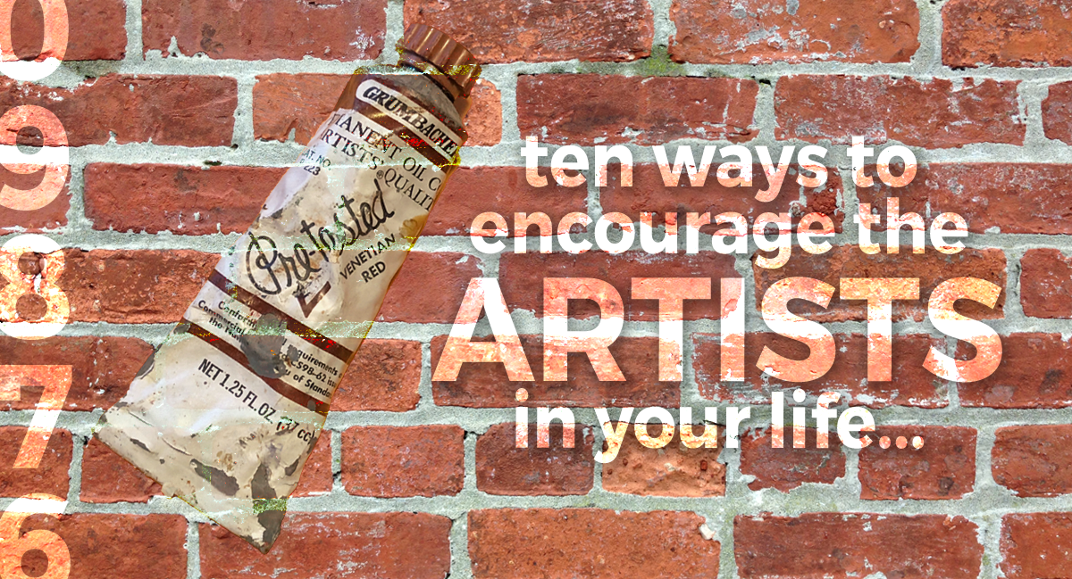10 Ways To Encourage The Artists In Your Life